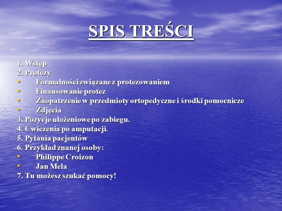 SPIS TREŚCI 1. Wstęp 2. Protezy Formalności związane z protezowaniem Formalności związane z protezowaniem Finansowanie protez Finansowanie protez Zaop