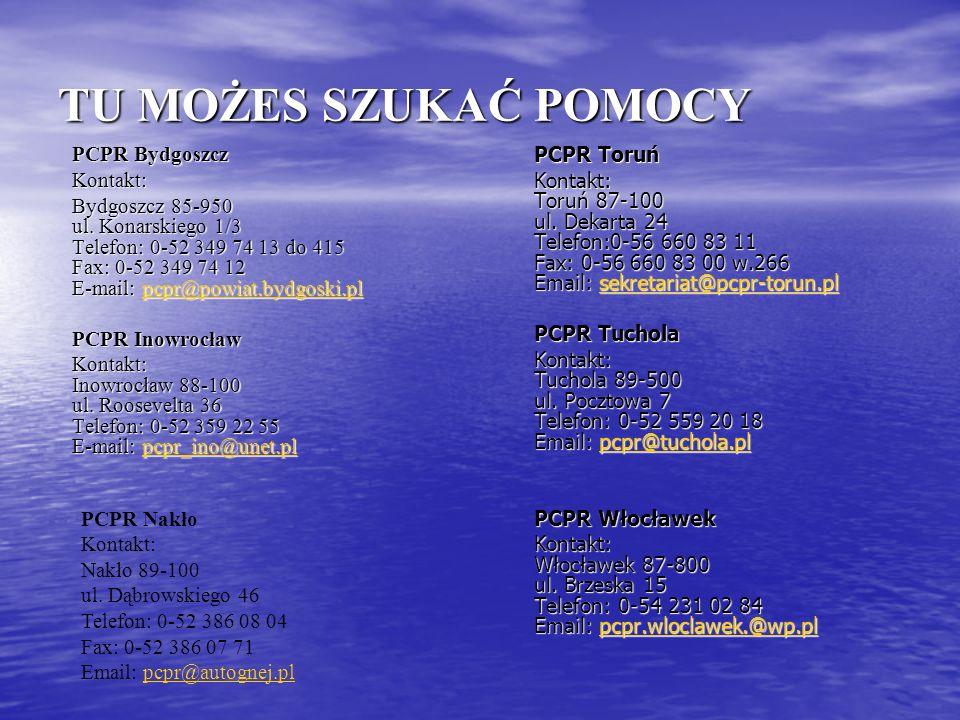 TU MOŻES SZUKAĆ POMOCY PCPR Bydgoszcz Kontakt: Bydgoszcz 85-950 ul. Konarskiego 1/3 Telefon: 0-52 349 74 13 do 415 Fax: 0-52 349 74 12 E-mail: pcpr@po