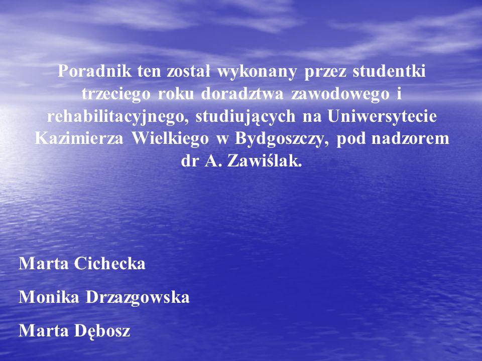 Poradnik ten został wykonany przez studentki trzeciego roku doradztwa zawodowego i rehabilitacyjnego, studiujących na Uniwersytecie Kazimierza Wielkie