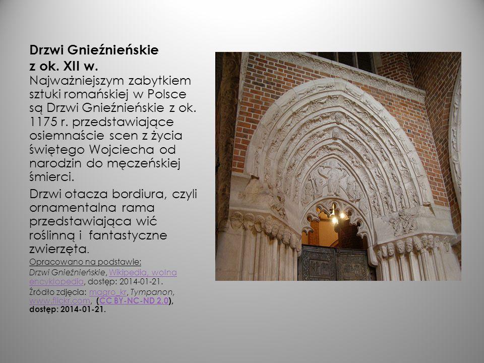 Drzwi Gnieźnieńskie z ok. XII w. Najważniejszym zabytkiem sztuki romańskiej w Polsce są Drzwi Gnieźnieńskie z ok. 1175 r. przedstawiające osiemnaście