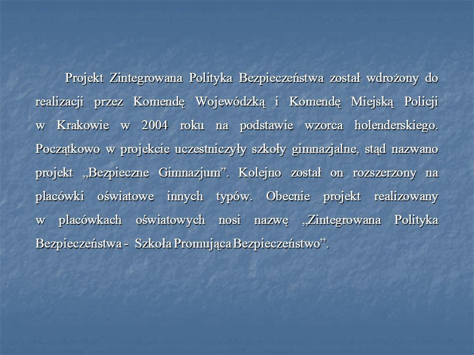Projekt Zintegrowana Polityka Bezpieczeństwa został wdrożony do realizacji przez Komendę Wojewódzką i Komendę Miejską Policji w Krakowie w 2004 roku n
