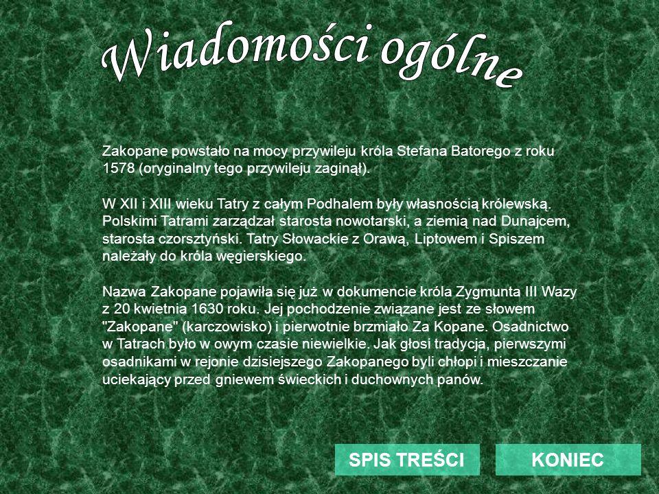 KONIECSPIS TREŚCI Zakopane powstało na mocy przywileju króla Stefana Batorego z roku 1578 (oryginalny tego przywileju zaginął). W XII i XIII wieku Tat