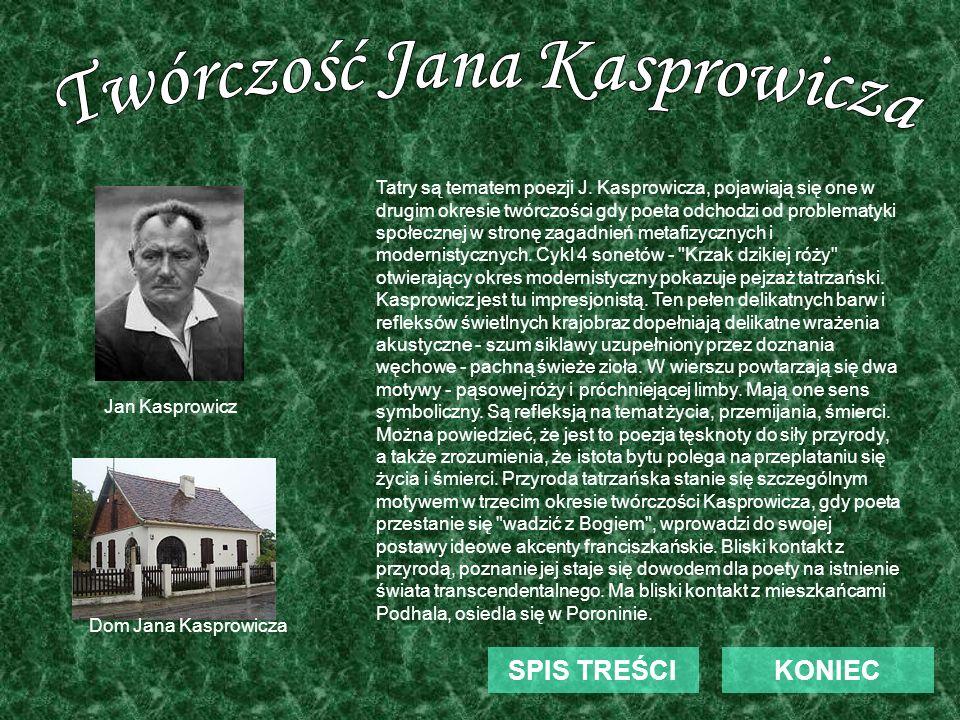 KONIECSPIS TREŚCI Tatry są tematem poezji J. Kasprowicza, pojawiają się one w drugim okresie twórczości gdy poeta odchodzi od problematyki społecznej