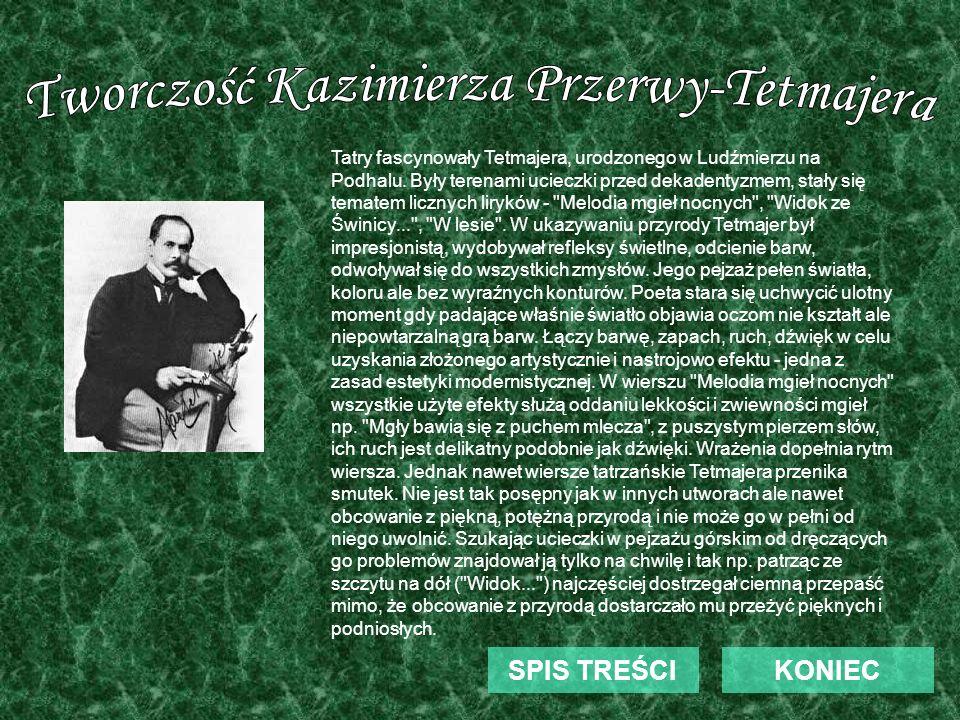 KONIECSPIS TREŚCI Tatry fascynowały Tetmajera, urodzonego w Ludźmierzu na Podhalu. Były terenami ucieczki przed dekadentyzmem, stały się tematem liczn