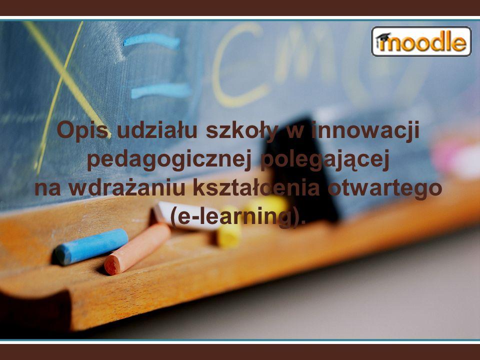 Opis udziału szkoły w innowacji pedagogicznej polegającej na wdrażaniu kształcenia otwartego (e-learning).