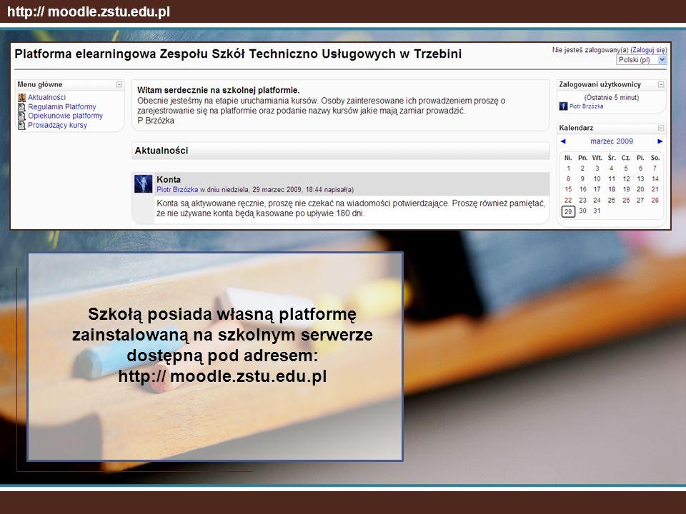 http:// moodle.zstu.edu.pl Szkołą posiada własną platformę zainstalowaną na szkolnym serwerze dostępną pod adresem: http:// moodle.zstu.edu.pl