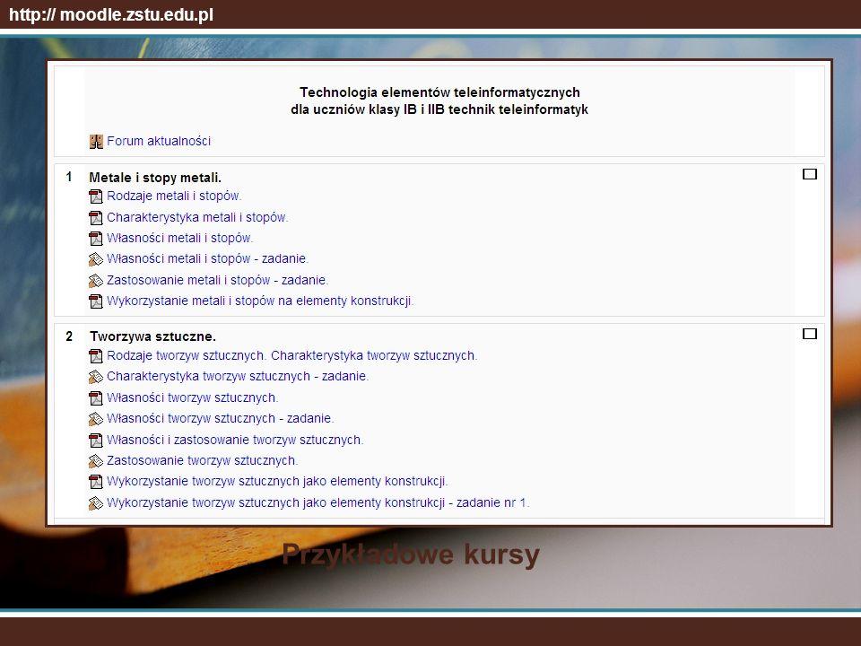 http:// moodle.zstu.edu.pl Przykładowe kursy