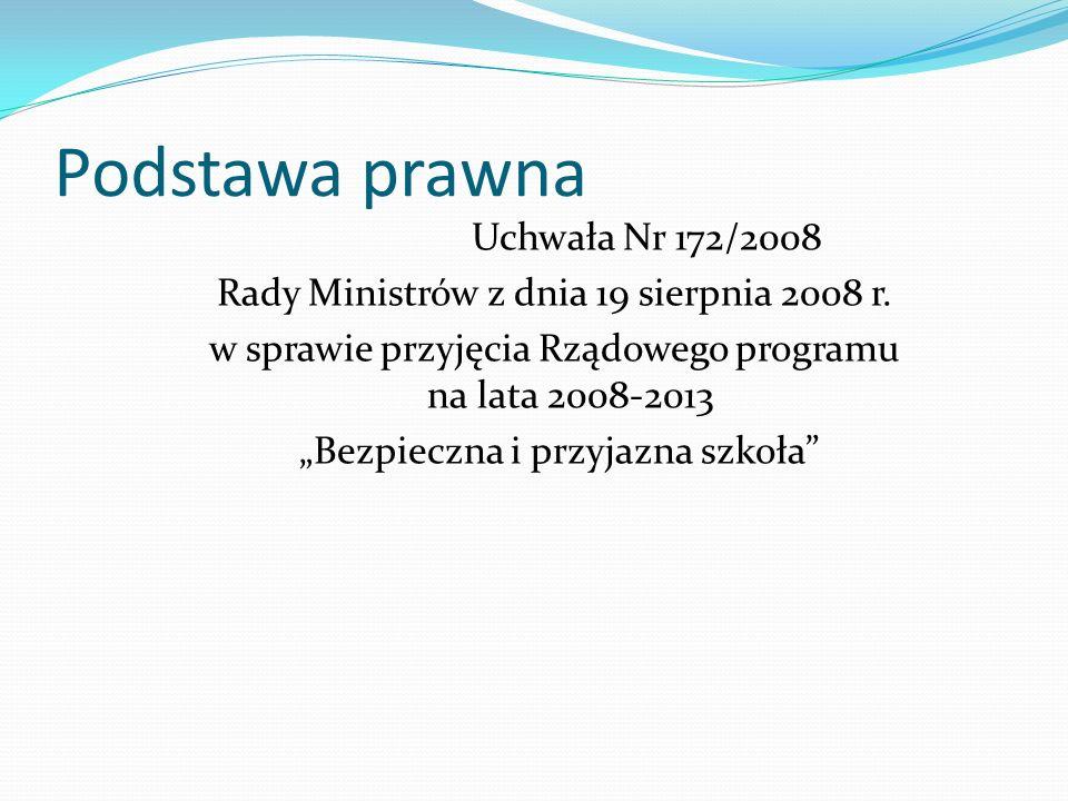 Podstawa prawna Uchwała Nr 172/2008 Rady Ministrów z dnia 19 sierpnia 2008 r. w sprawie przyjęcia Rządowego programu na lata 2008-2013 Bezpieczna i pr