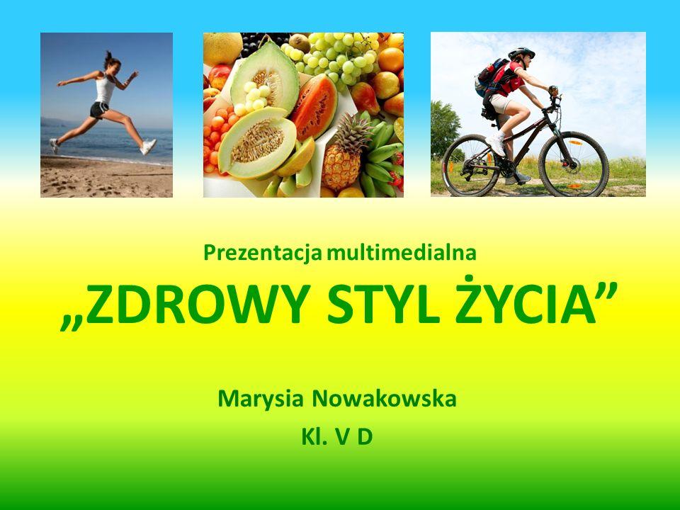 Prezentacja multimedialna ZDROWY STYL ŻYCIA Marysia Nowakowska Kl. V D