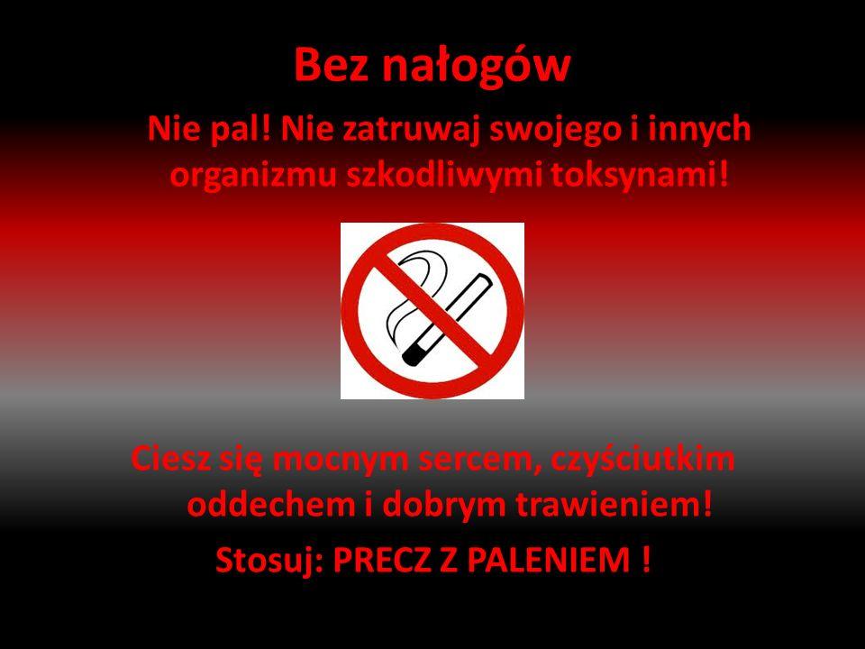 Bez nałogów Nie pal.Nie zatruwaj swojego i innych organizmu szkodliwymi toksynami.