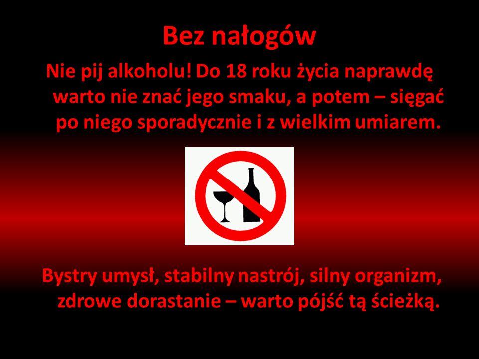 Bez nałogów Nie pij alkoholu.