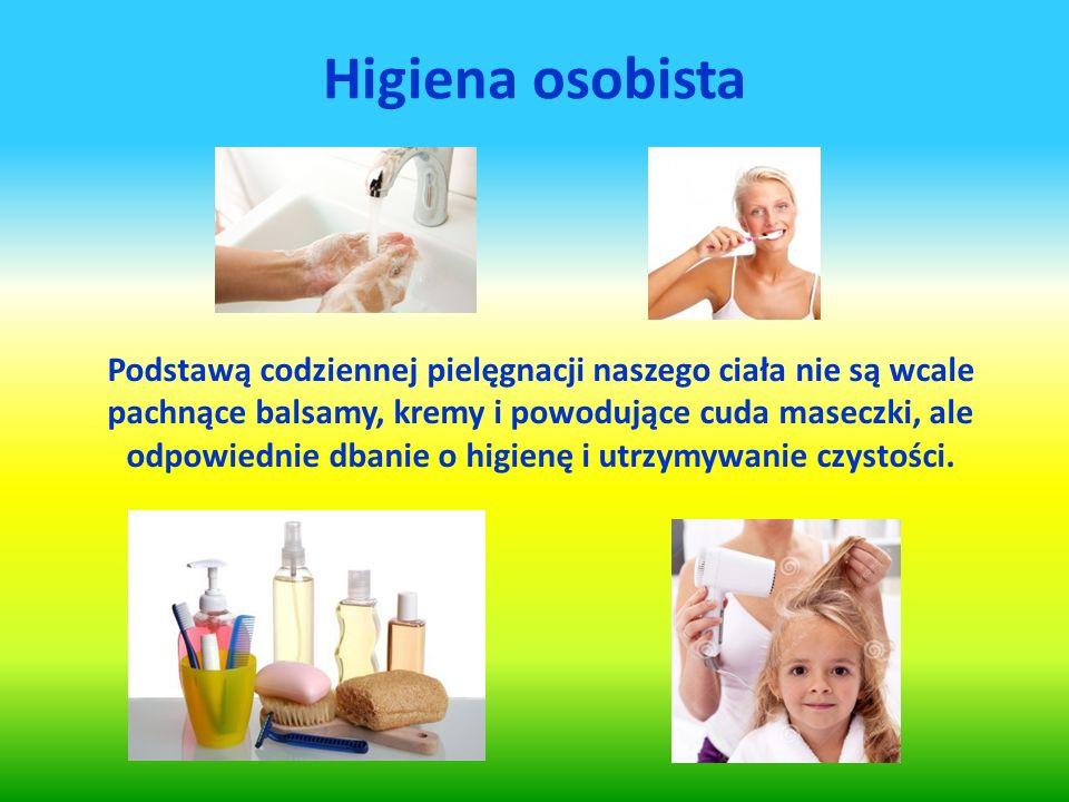 Higiena osobista Podstawą codziennej pielęgnacji naszego ciała nie są wcale pachnące balsamy, kremy i powodujące cuda maseczki, ale odpowiednie dbanie o higienę i utrzymywanie czystości.