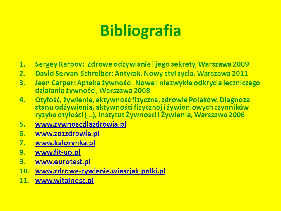 Bibliografia 1.Sergey Karpov: Zdrowe odżywianie i jego sekrety, Warszawa 2009 2.David Servan-Schreiber: Antyrak.