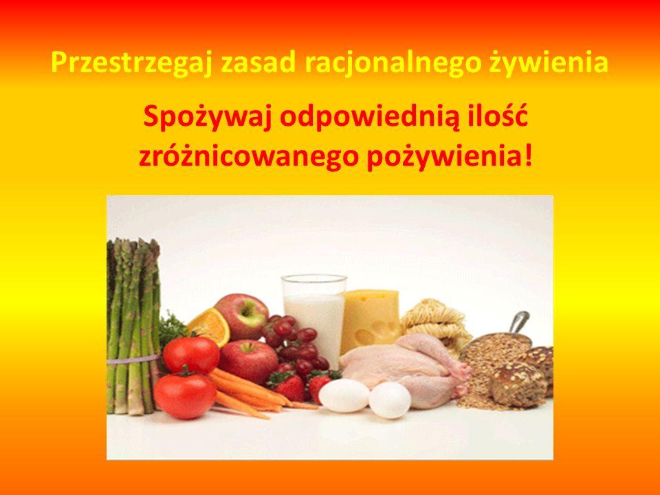 Przestrzegaj zasad racjonalnego żywienia Nie zapominaj również zabierać ze sobą do szkoły drugiego śniadania!
