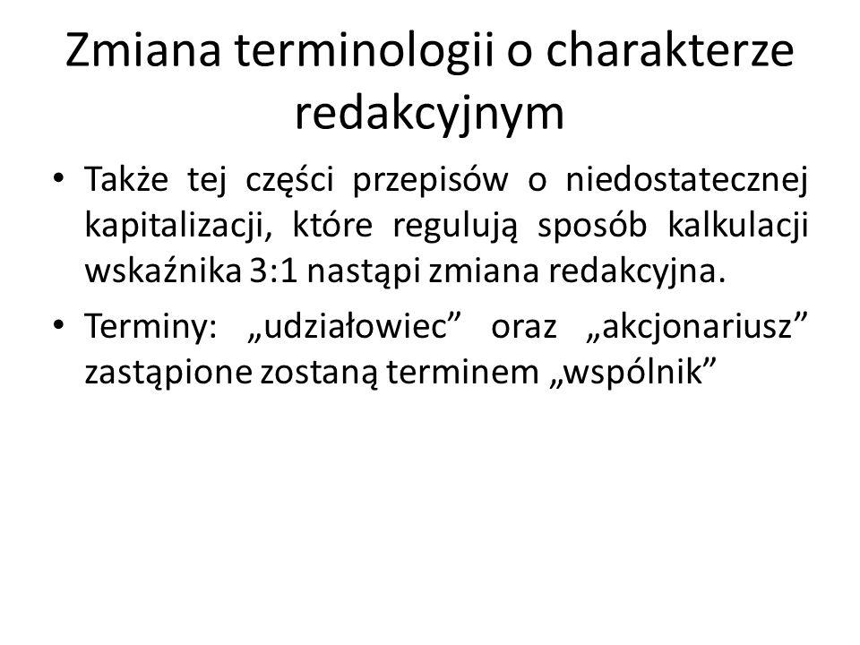 Zmiana terminologii o charakterze redakcyjnym Także tej części przepisów o niedostatecznej kapitalizacji, które regulują sposób kalkulacji wskaźnika 3
