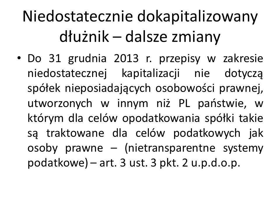 Niedostatecznie dokapitalizowany dłużnik – dalsze zmiany Do 31 grudnia 2013 r. przepisy w zakresie niedostatecznej kapitalizacji nie dotyczą spółek ni