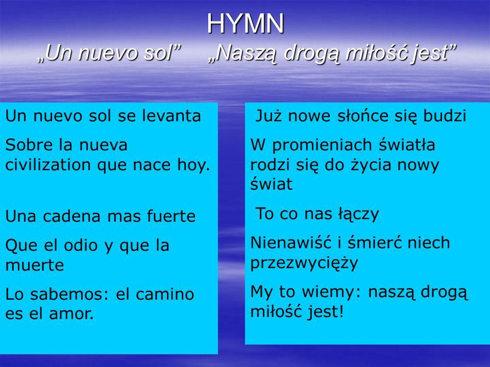 HYMNUn nuevo sol Naszą drogą miłość jest Un nuevo sol se levanta Sobre la nueva civilization que nace hoy. Una cadena mas fuerte Que el odio y que la