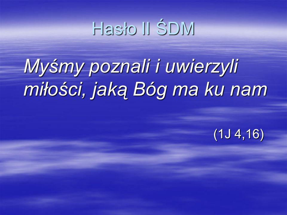 Hasło II ŚDM Myśmy poznali i uwierzyli miłości, jaką Bóg ma ku nam (1J 4,16)