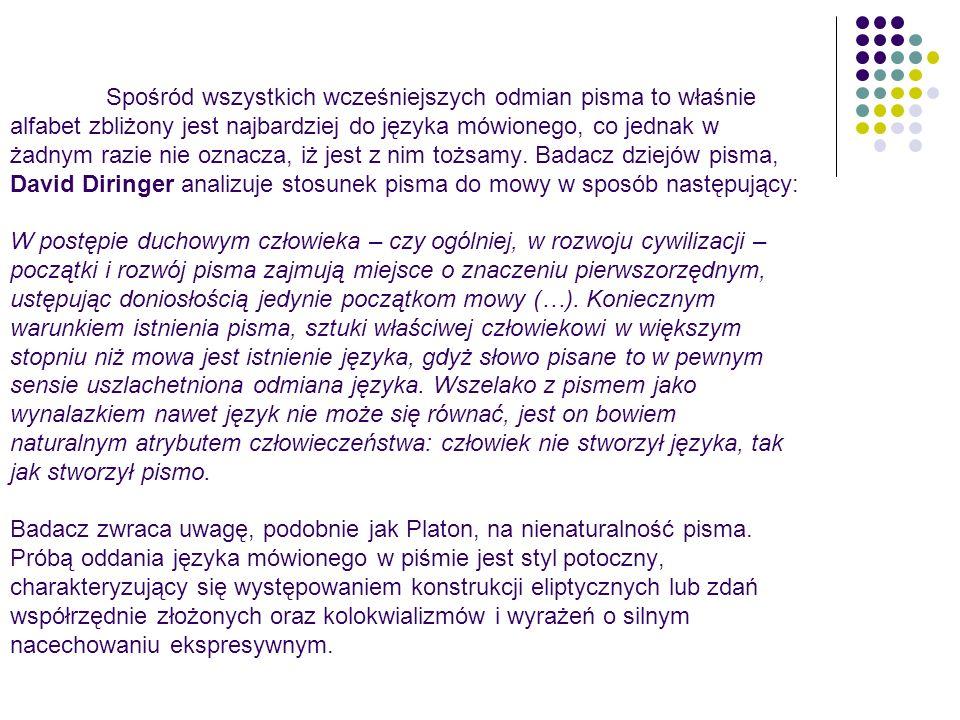 Spośród wszystkich wcześniejszych odmian pisma to właśnie alfabet zbliżony jest najbardziej do języka mówionego, co jednak w żadnym razie nie oznacza, iż jest z nim tożsamy.