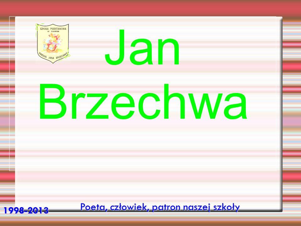 Poeta, człowiek, patron naszej szkoły 1998-2013 Jan Brzechwa