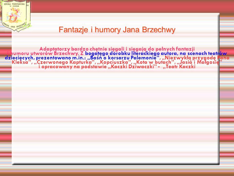 Fantazje i humory Jana Brzechwy Adaptatorzy bardzo chętnie sięgali i sięgają do pełnych fantazji i humoru utworów Brzechwy.