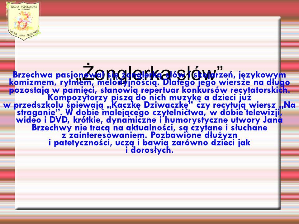 Żonglerka słów Brzechwa pasjonował się żonglerką słów i skojarzeń, językowym komizmem, rytmem, melodyjnością. Dlatego jego wiersze na długo pozostają