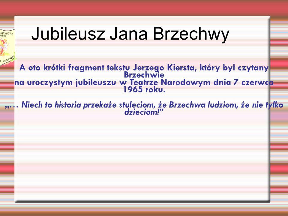 A oto krótki fragment tekstu Jerzego Kiersta, który był czytany Brzechwie na uroczystym jubileuszu w Teatrze Narodowym dnia 7 czerwca 1965 roku. … Nie