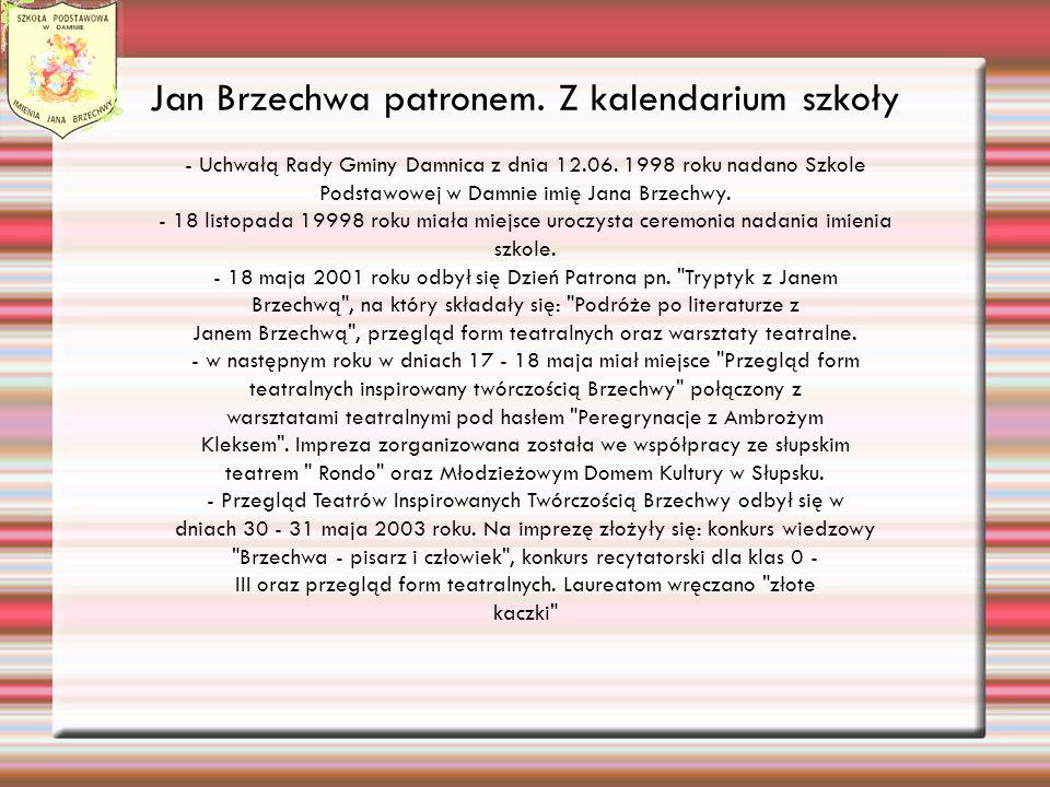 Jan Brzechwa patronem.Z kalendarium szkoły - Uchwałą Rady Gminy Damnica z dnia 12.06.