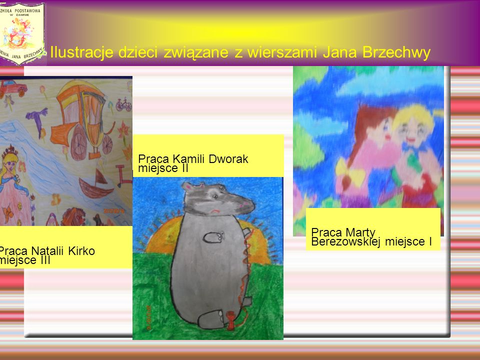 Ilustracje dzieci związane z wierszami Jana Brzechwy Praca Natalii Kirko miejsce III Praca Kamili Dworak miejsce II Praca Marty Berezowskiej miejsce I
