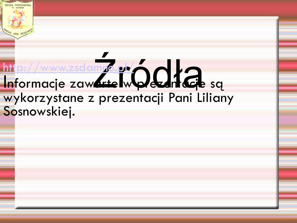Źródła http://www.zsdamno.pl/ I nformacje zawarte w prezentacje są wykorzystane z prezentacji Pani Liliany Sosnowskiej.