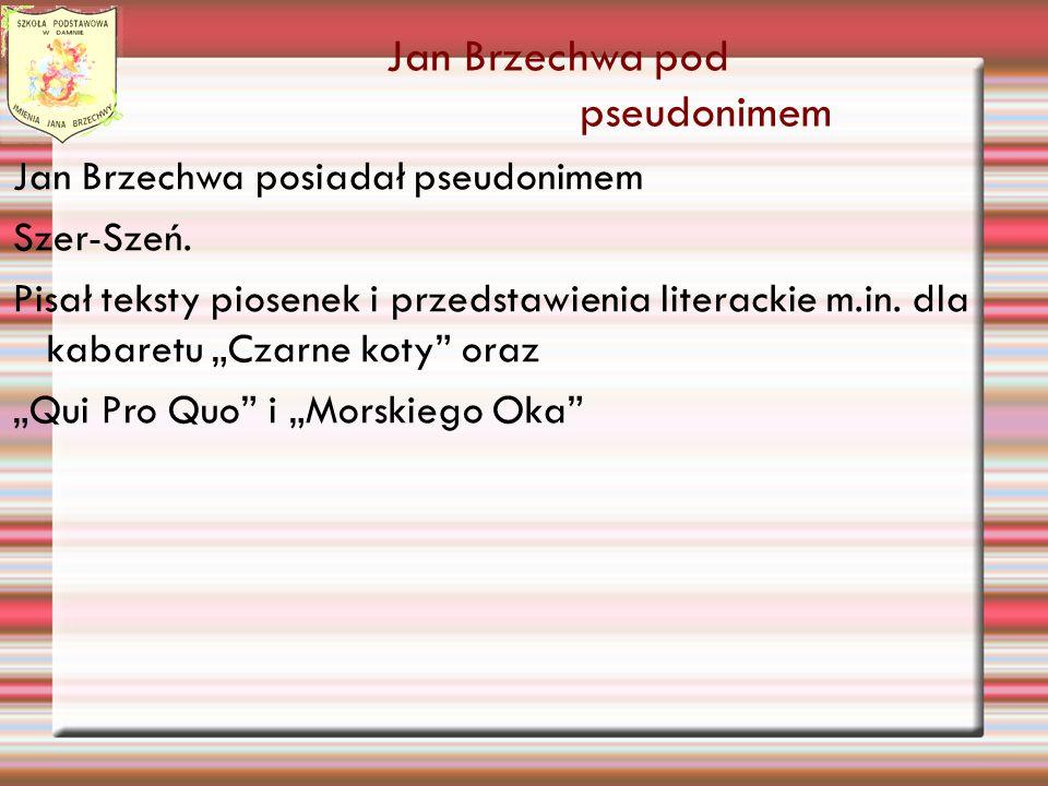 Jan Brzechwa pod pseudonimem Jan Brzechwa posiadał pseudonimem Szer-Szeń. Pisał teksty piosenek i przedstawienia literackie m.in. dla kabaretu Czarne