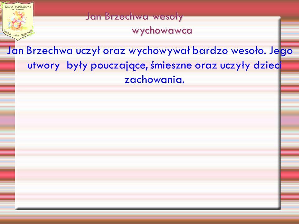 Jan Brzechwa wesoły wychowawca Jan Brzechwa uczył oraz wychowywał bardzo wesoło.