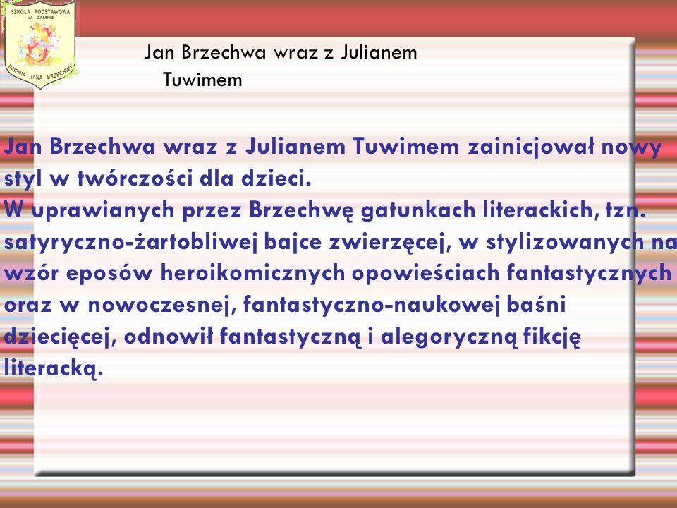 Jan Brzechwa wraz z Julianem Tuwimem Jan Brzechwa wraz z Julianem Tuwimem zainicjował nowy styl w twórczości dla dzieci. W uprawianych przez Brzechwę