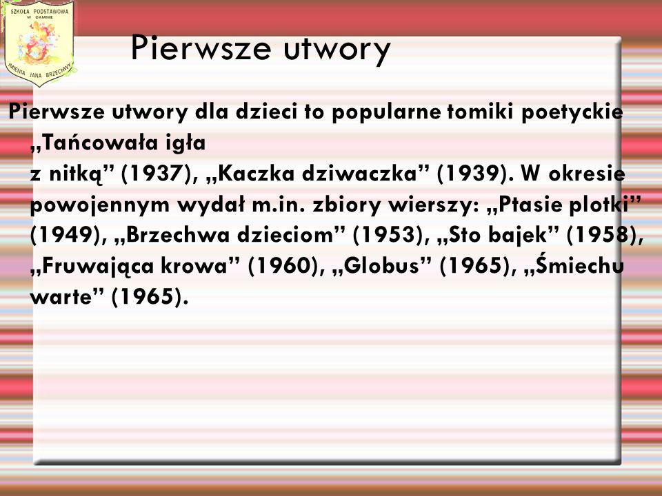 Pierwsze utwory Pierwsze utwory dla dzieci to popularne tomiki poetyckie Tańcowała igła z nitką (1937), Kaczka dziwaczka (1939).
