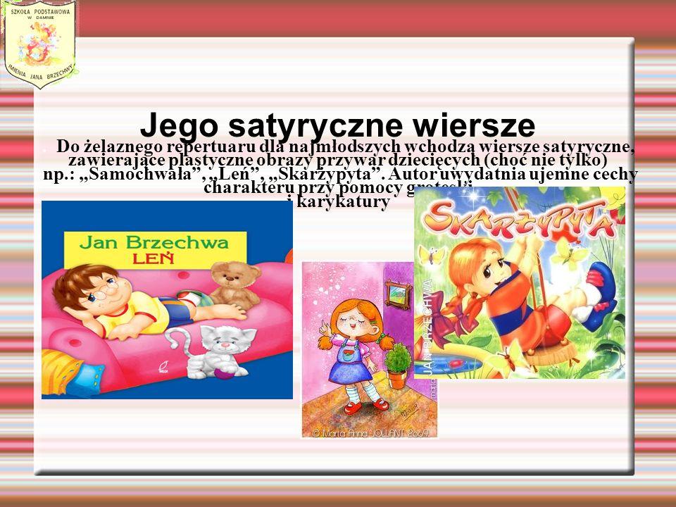 . Do żelaznego repertuaru dla najmłodszych wchodzą wiersze satyryczne, zawierające plastyczne obrazy przywar dziecięcych (choć nie tylko) np.: Samochw