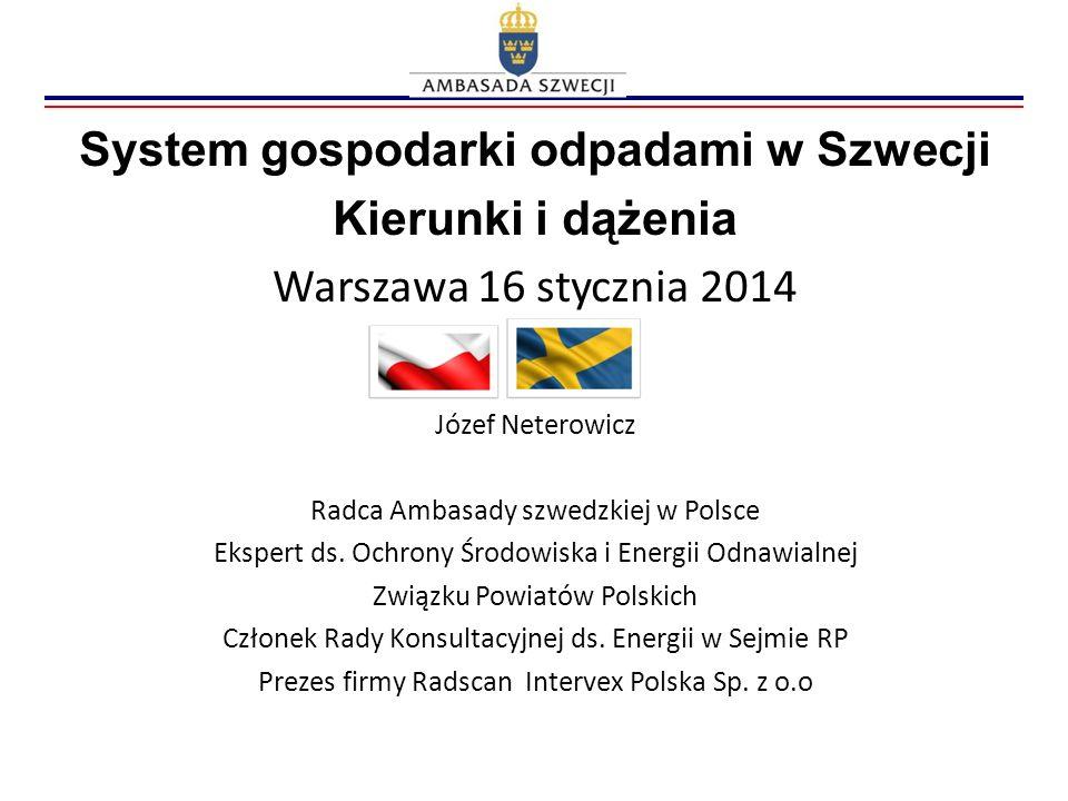 System gospodarki odpadami w Szwecji Kierunki i dążenia Warszawa 16 stycznia 2014 Józef Neterowicz Radca Ambasady szwedzkiej w Polsce Ekspert ds. Ochr