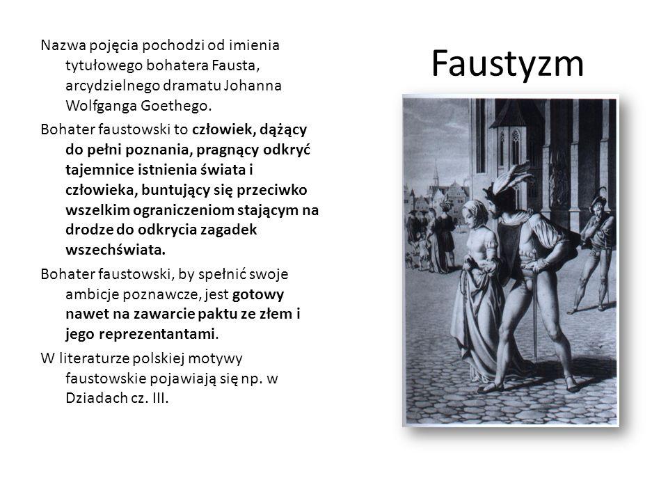 Faustyzm Nazwa pojęcia pochodzi od imienia tytułowego bohatera Fausta, arcydzielnego dramatu Johanna Wolfganga Goethego. Bohater faustowski to człowie