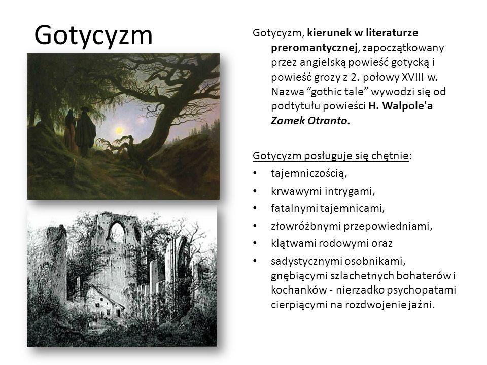 Gotycyzm Gotycyzm, kierunek w literaturze preromantycznej, zapoczątkowany przez angielską powieść gotycką i powieść grozy z 2. połowy XVIII w. Nazwa g