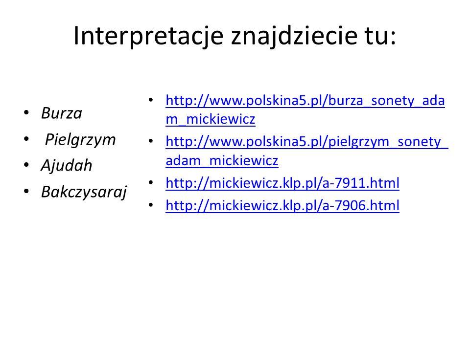 Interpretacje znajdziecie tu: Burza Pielgrzym Ajudah Bakczysaraj http://www.polskina5.pl/burza_sonety_ada m_mickiewicz http://www.polskina5.pl/burza_s