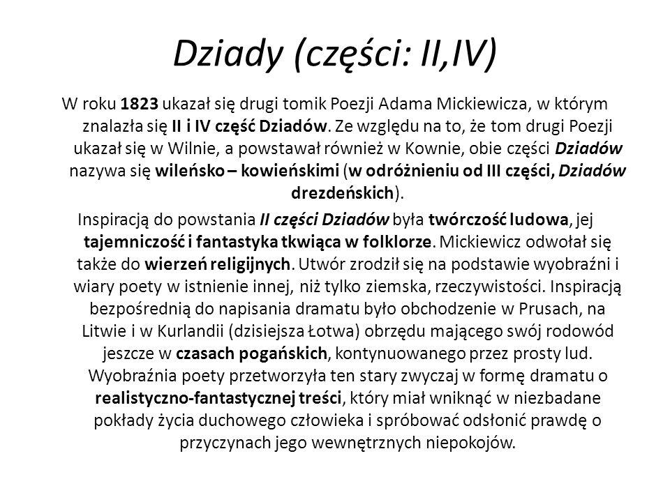 Dziady (części: II,IV) W roku 1823 ukazał się drugi tomik Poezji Adama Mickiewicza, w którym znalazła się II i IV część Dziadów. Ze względu na to, że
