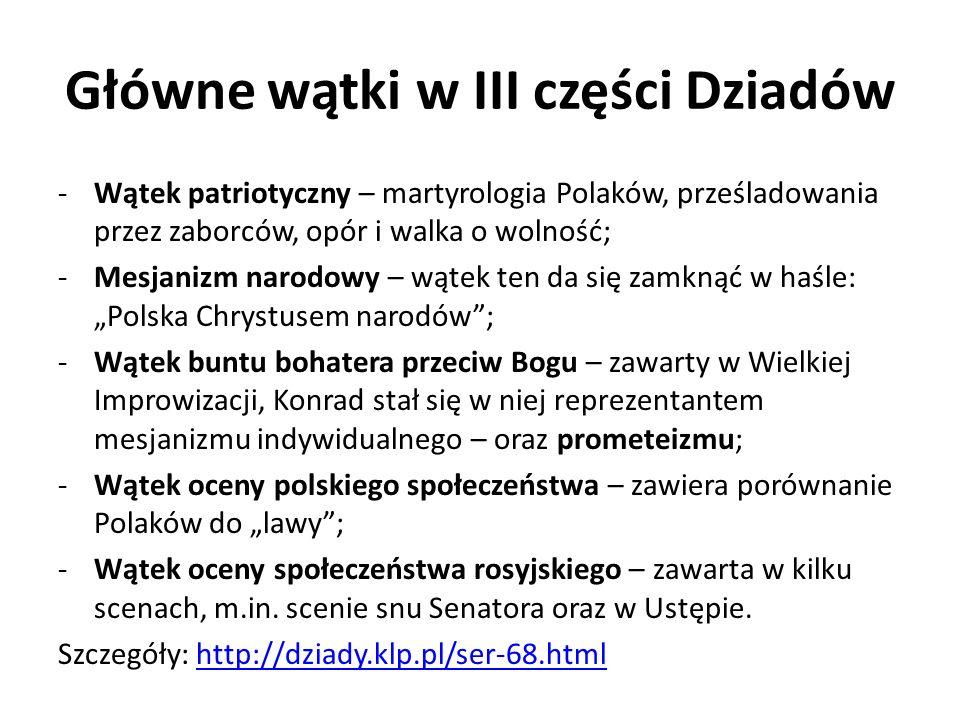 Główne wątki w III części Dziadów -Wątek patriotyczny – martyrologia Polaków, prześladowania przez zaborców, opór i walka o wolność; -Mesjanizm narodo