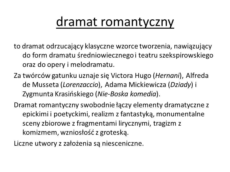 dramat romantyczny to dramat odrzucający klasyczne wzorce tworzenia, nawiązujący do form dramatu średniowiecznego i teatru szekspirowskiego oraz do op