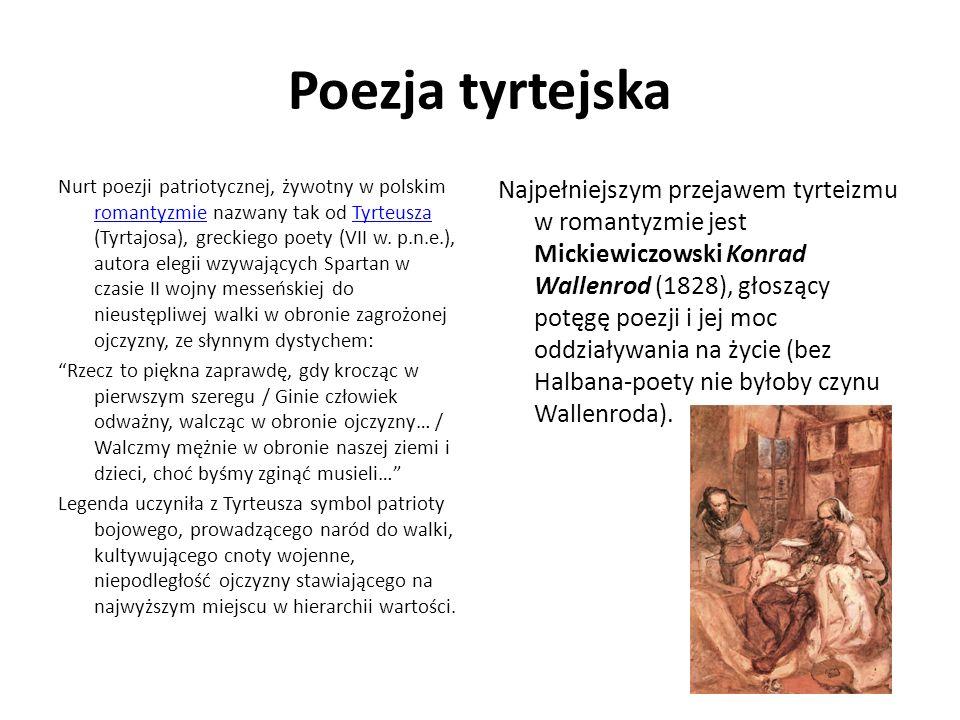 Poezja tyrtejska Nurt poezji patriotycznej, żywotny w polskim romantyzmie nazwany tak od Tyrteusza (Tyrtajosa), greckiego poety (VII w. p.n.e.), autor