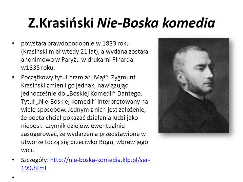 Z.Krasiński Nie-Boska komedia powstała prawdopodobnie w 1833 roku (Krasiński miał wtedy 21 lat), a wydana została anonimowo w Paryżu w drukarni Pinard