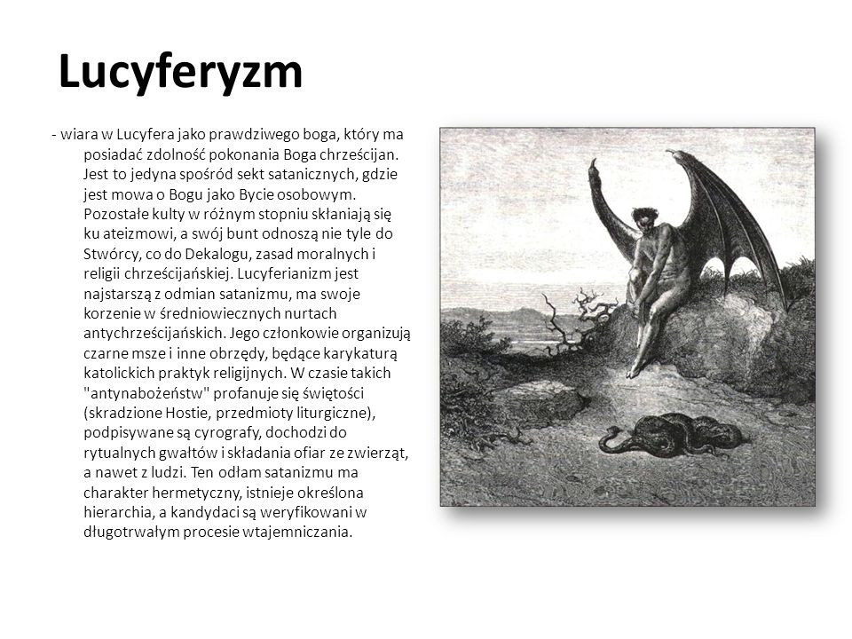 Lucyferyzm - wiara w Lucyfera jako prawdziwego boga, który ma posiadać zdolność pokonania Boga chrześcijan. Jest to jedyna spośród sekt satanicznych,