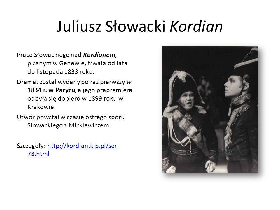 Juliusz Słowacki Kordian Praca Słowackiego nad Kordianem, pisanym w Genewie, trwała od lata do listopada 1833 roku. Dramat został wydany po raz pierws
