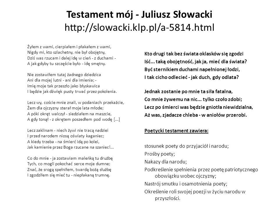 Testament mój - Juliusz Słowacki http://slowacki.klp.pl/a-5814.html Żyłem z wami, cierpiałem i płakałem z wami, Nigdy mi, kto szlachetny, nie był oboj