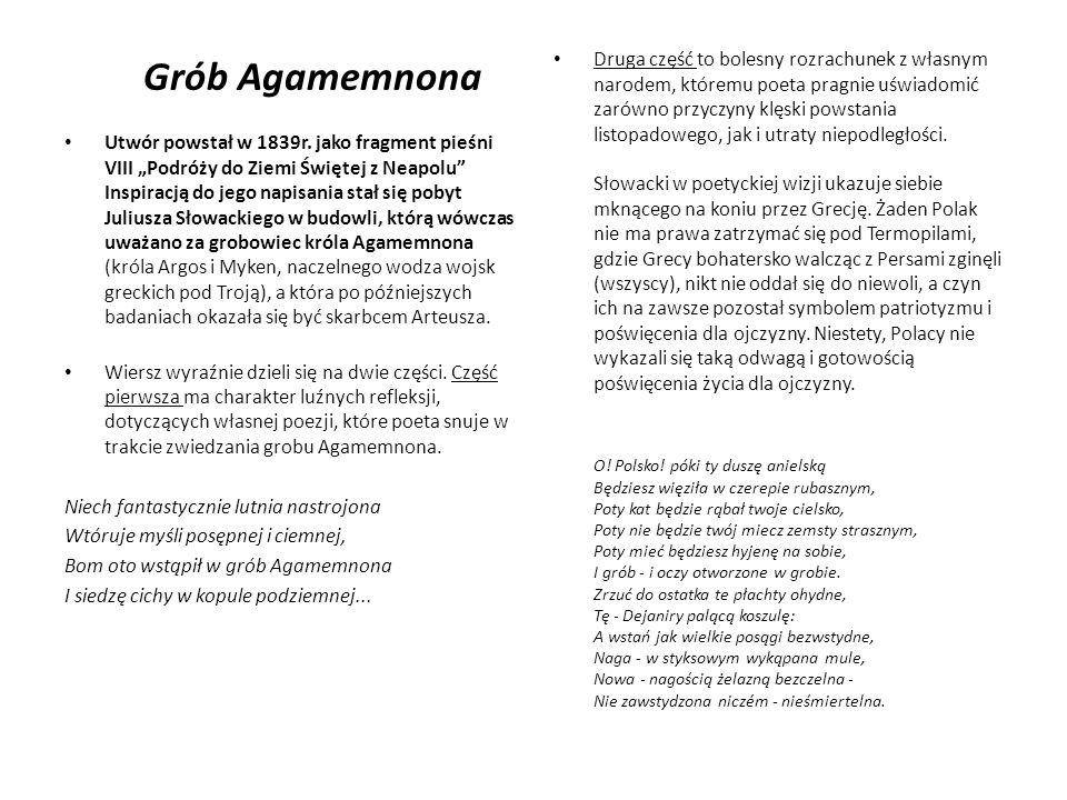 Grób Agamemnona Utwór powstał w 1839r. jako fragment pieśni VIII Podróży do Ziemi Świętej z Neapolu Inspiracją do jego napisania stał się pobyt Julius