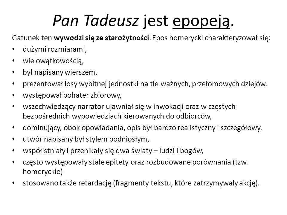 Pan Tadeusz jest epopeją. Gatunek ten wywodzi się ze starożytności. Epos homerycki charakteryzował się: dużymi rozmiarami, wielowątkowością, był napis