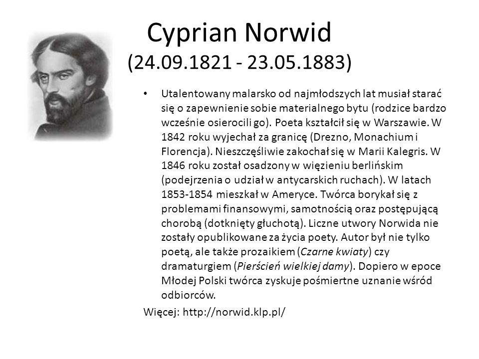 Cyprian Norwid (24.09.1821 - 23.05.1883) Utalentowany malarsko od najmłodszych lat musiał starać się o zapewnienie sobie materialnego bytu (rodzice ba